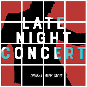 LATE NIGHT CONCERT- SVENSKA MUSIKUNDRET